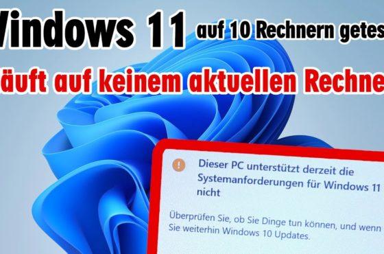 Windows 11 auf 10 Rechnern getestet 😕️ läuft auf keinem aktuellen Rechner – Prozessor zu alt – TPM