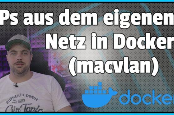 Docker Containern IPs aus deinem Netzwerk zuweisen (Macvlan)