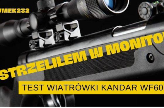 Strzeliłem w monitor!!! – TEST Wiatrówki Kandar WF600P 5,5 mm